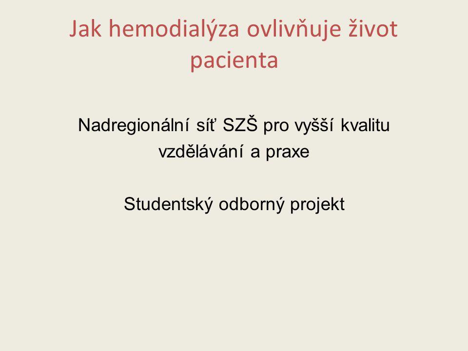 Jak hemodialýza ovlivňuje život pacienta Nadregionální síť SZŠ pro vyšší kvalitu vzdělávání a praxe Studentský odborný projekt
