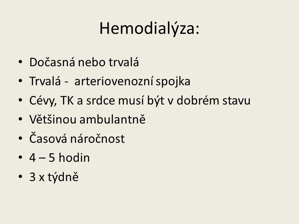 Hemodialýza: Dočasná nebo trvalá Trvalá - arteriovenozní spojka Cévy, TK a srdce musí být v dobrém stavu Většinou ambulantně Časová náročnost 4 – 5 ho