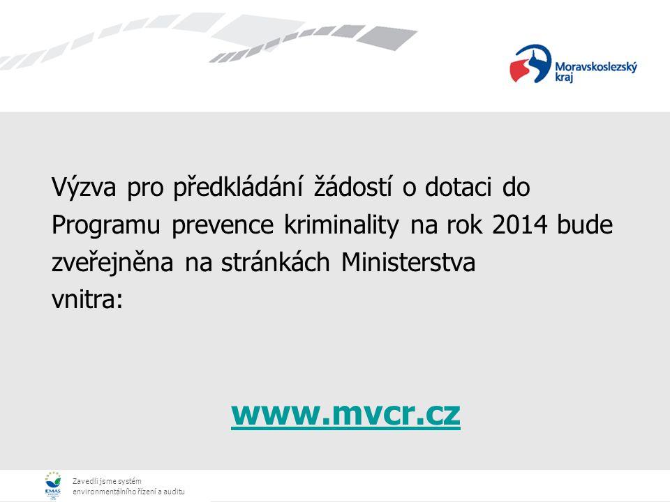 Zavedli jsme systém environmentálního řízení a auditu Program prevence kriminality na rok 2014 (PPK 2014)  vychází ze Strategie PK v ČR na léta 2012 – 2015  významnou prioritou pro rok 2014 jsou projekty zaměřené na: zvýšení bezpečnosti v sociálně vyloučených lokalitách (SVL) a jejich okolí, snížení počtu spáchaných protiprávních skutků v SVL, prevence rasově motivovaných sporů a extremistických projevů včetně alternativních a inovativních způsobů zapojení obyvatel SVL do zlepšení jejich bezpečnostně sociální situace  podmínky PPK 2014 upravují Zásady pro poskytování dotací ze státního rozpočtu na výdaje realizované v rámci PPK 2014  počet projektů, které mohou žadatelé podávat není omezen