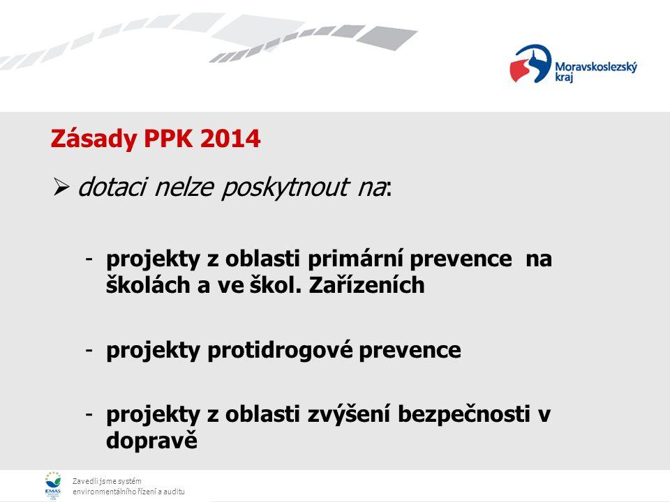 Zavedli jsme systém environmentálního řízení a auditu Zásady PPK 2014  dotaci nelze poskytnout na: -projekty z oblasti primární prevence na školách a