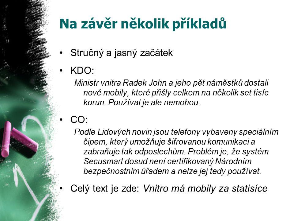 Na závěr několik příkladů Stručný a jasný začátek KDO: Ministr vnitra Radek John a jeho pět náměstků dostali nové mobily, které přišly celkem na několik set tisíc korun.