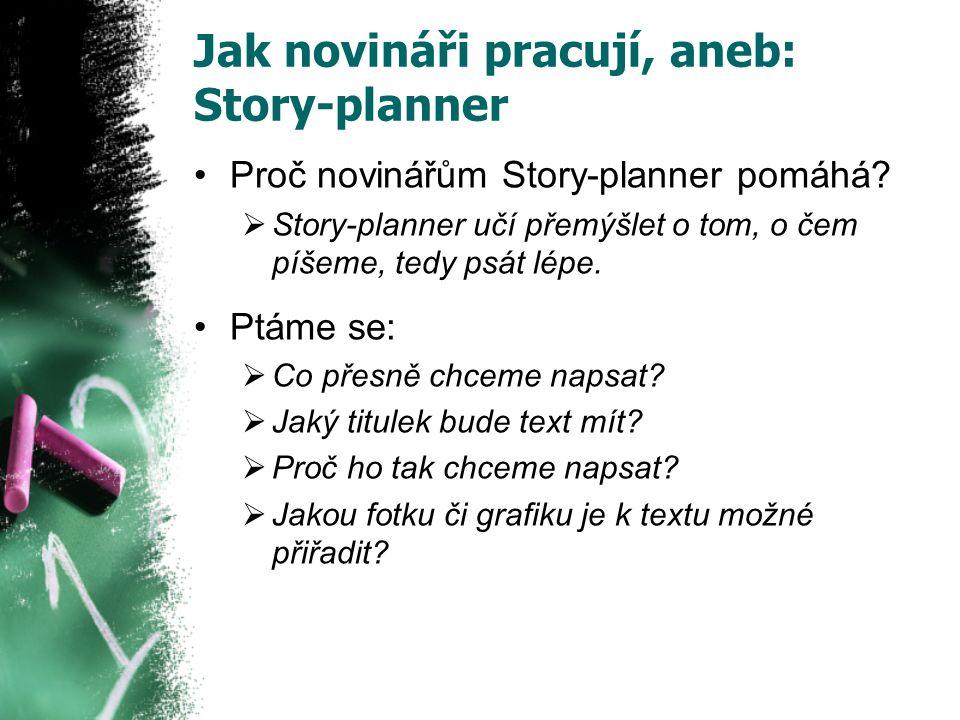 Jak novináři pracují, aneb: Story-planner Proč novinářům Story-planner pomáhá.