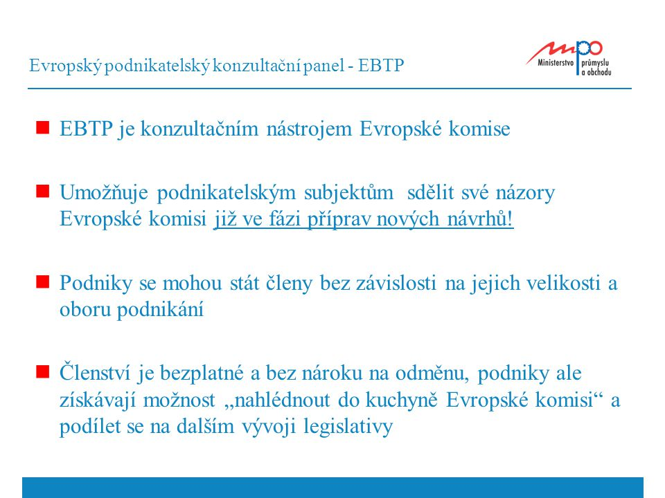 Evropský podnikatelský konzultační panel - EBTP EBTP je konzultačním nástrojem Evropské komise Umožňuje podnikatelským subjektům sdělit své názory Evr