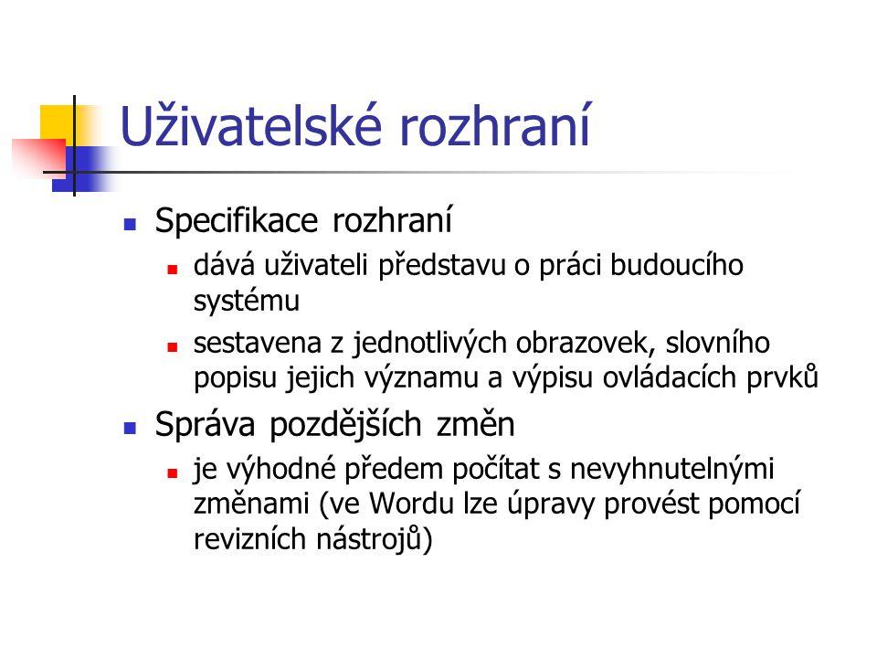 Uživatelské rozhraní Specifikace rozhraní dává uživateli představu o práci budoucího systému sestavena z jednotlivých obrazovek, slovního popisu jejic