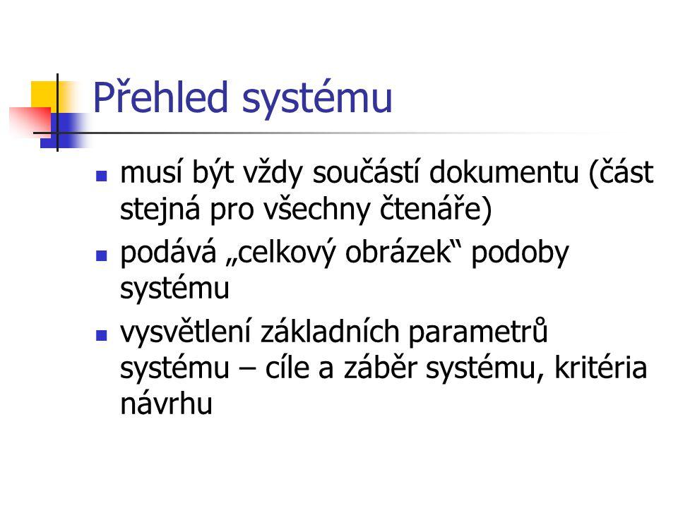 """Přehled systému musí být vždy součástí dokumentu (část stejná pro všechny čtenáře) podává """"celkový obrázek podoby systému vysvětlení základních parametrů systému – cíle a záběr systému, kritéria návrhu"""