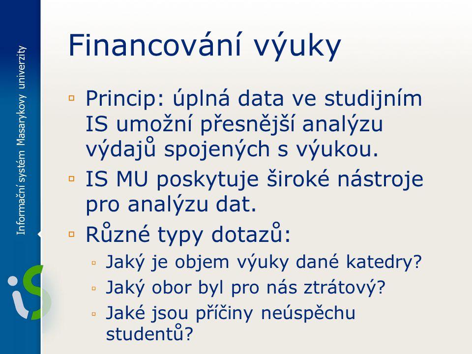 Financování výuky ▫ Princip: úplná data ve studijním IS umožní přesnější analýzu výdajů spojených s výukou.
