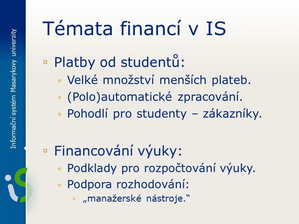 Témata financí v IS ▫ Platby od studentů: ▫ Velké množství menších plateb.