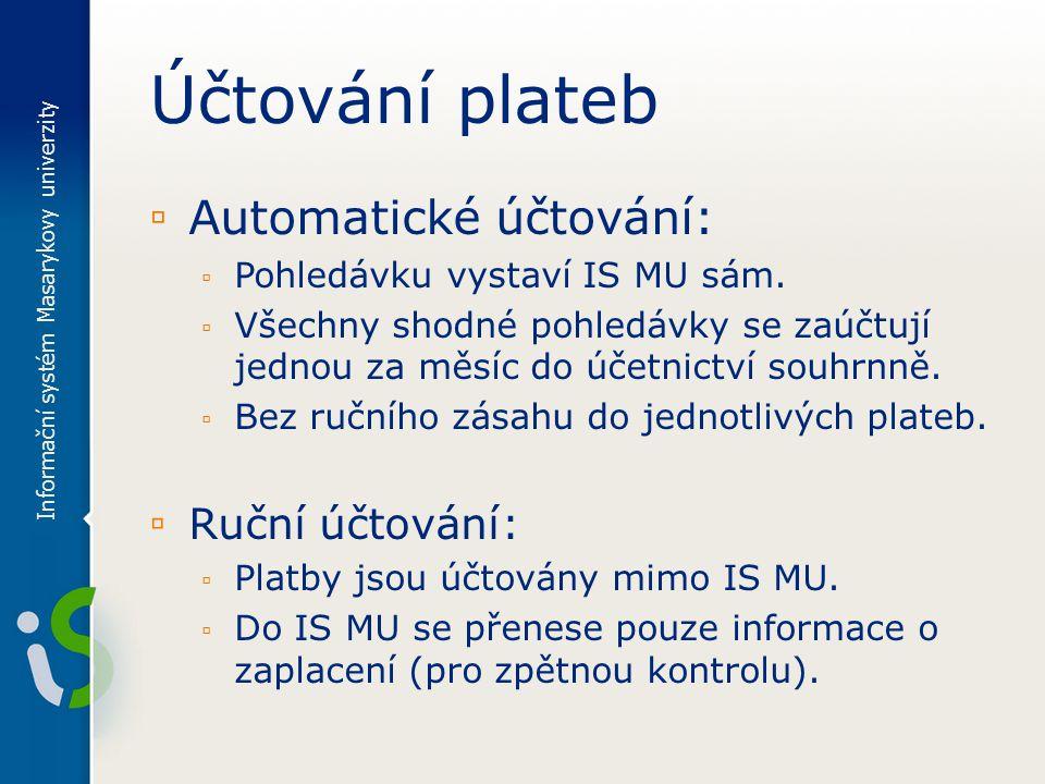 Účtování plateb ▫ Automatické účtování: ▫ Pohledávku vystaví IS MU sám.