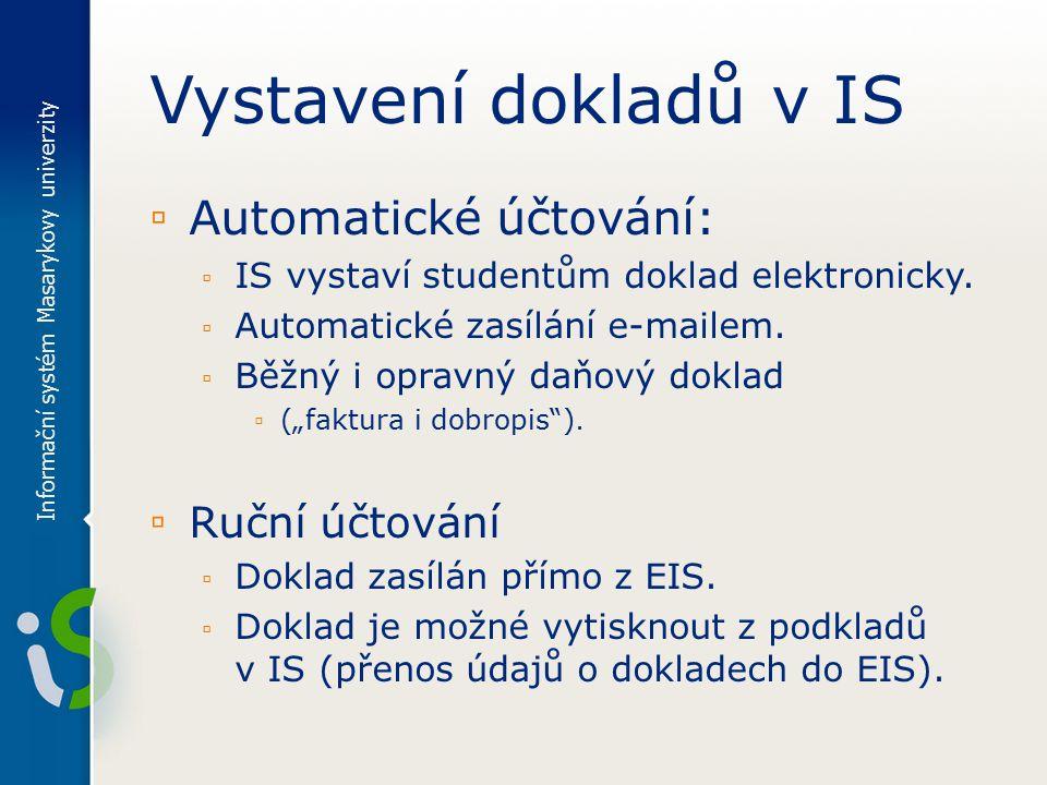 Vystavení dokladů v IS ▫ Automatické účtování: ▫ IS vystaví studentům doklad elektronicky.