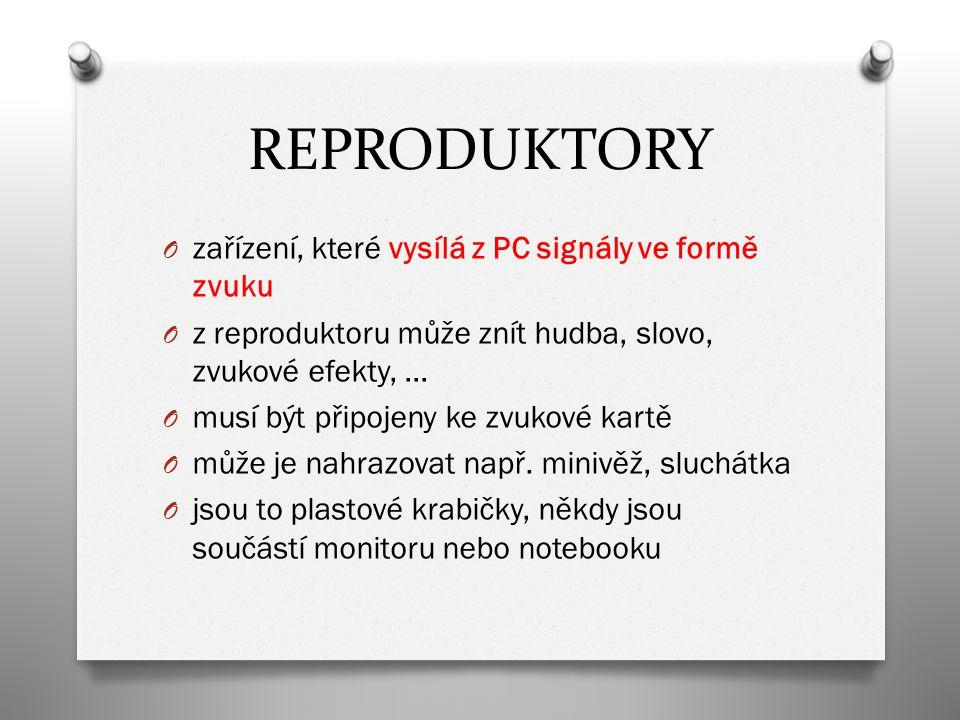 REPRODUKTORY O zařízení, které vysílá z PC signály ve formě zvuku O z reproduktoru může znít hudba, slovo, zvukové efekty, … O musí být připojeny ke z