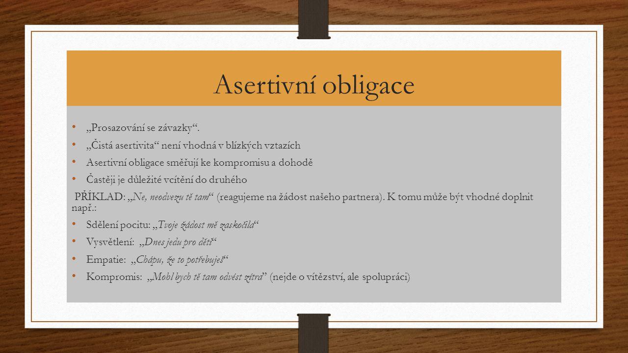 """Asertivní obligace """"Prosazování se závazky"""". """"Čistá asertivita"""" není vhodná v blízkých vztazích Asertivní obligace směřují ke kompromisu a dohodě Čast"""