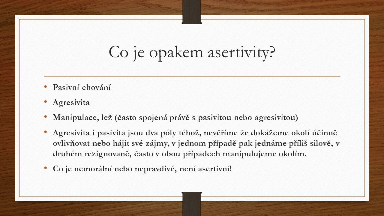 Co je opakem asertivity? Pasivní chování Agresivita Manipulace, lež (často spojená právě s pasivitou nebo agresivitou) Agresivita i pasivita jsou dva