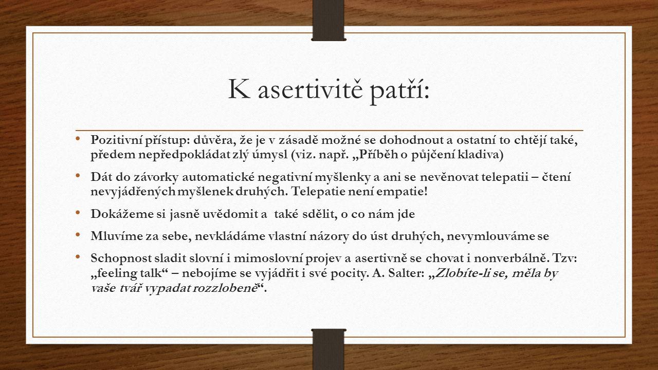 K asertivitě patří: Pozitivní přístup: důvěra, že je v zásadě možné se dohodnout a ostatní to chtějí také, předem nepředpokládat zlý úmysl (viz. např.
