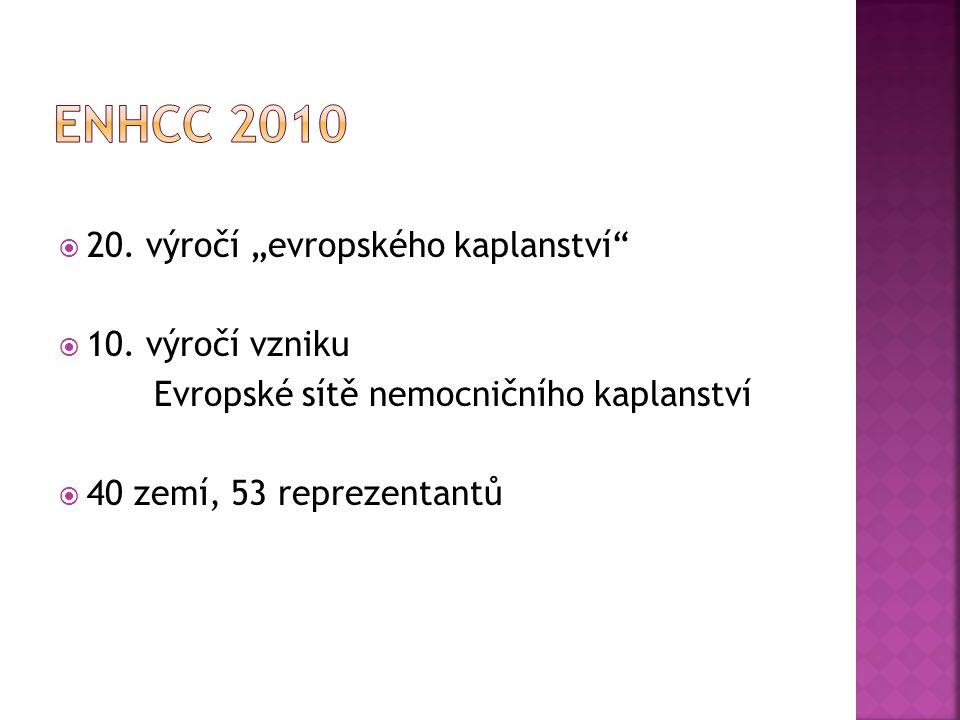 """ 20. výročí """"evropského kaplanství""""  10. výročí vzniku Evropské sítě nemocničního kaplanství  40 zemí, 53 reprezentantů"""