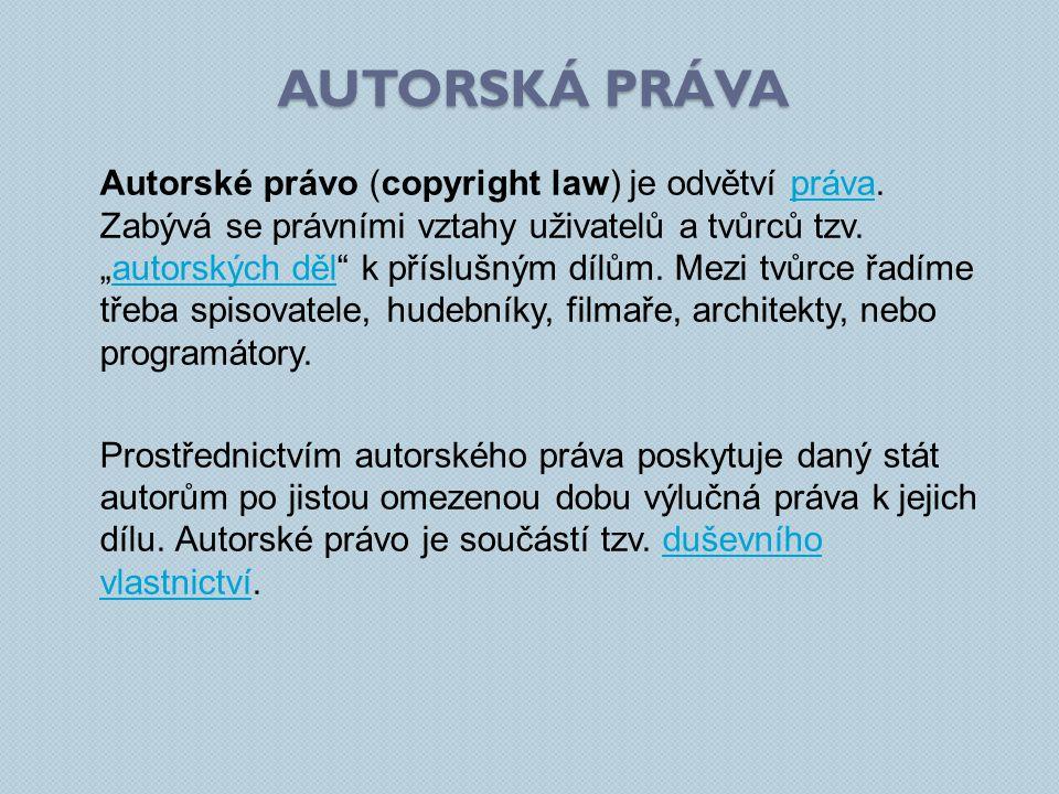 AUTORSKÁ PRÁVA Autorské právo (copyright law) je odvětví práva.