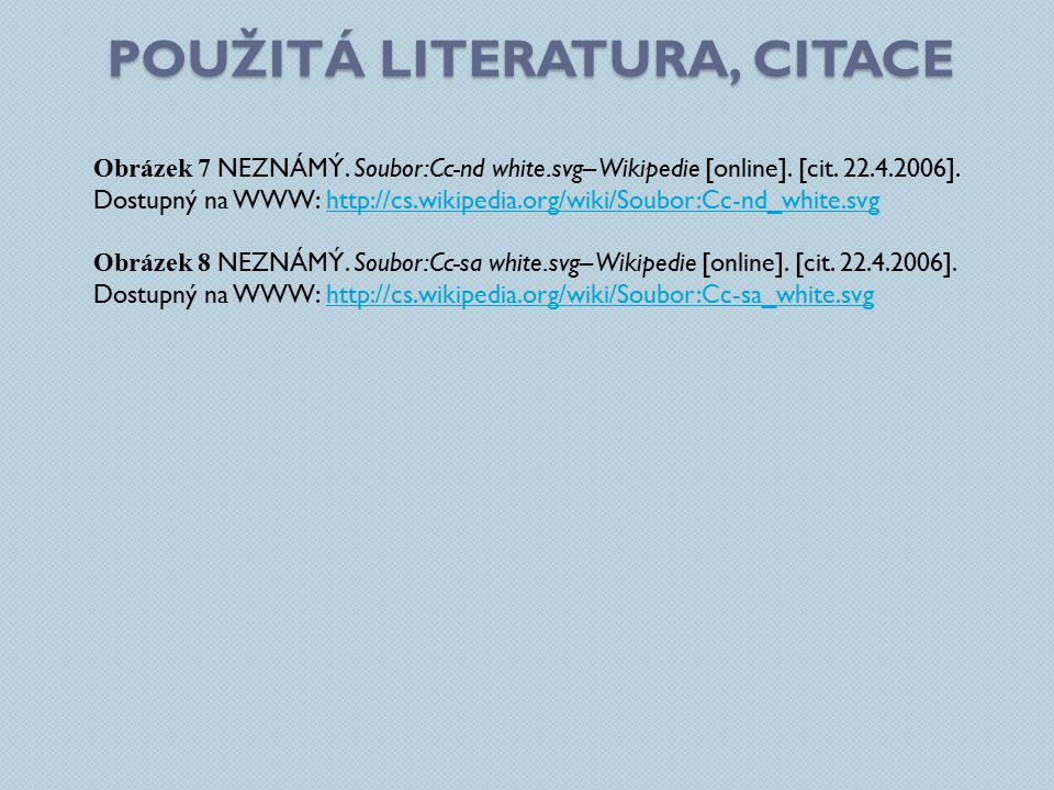 POUŽITÁ LITERATURA, CITACE Obrázek 7 NEZNÁMÝ. Soubor:Cc-nd white.svg– Wikipedie [online].