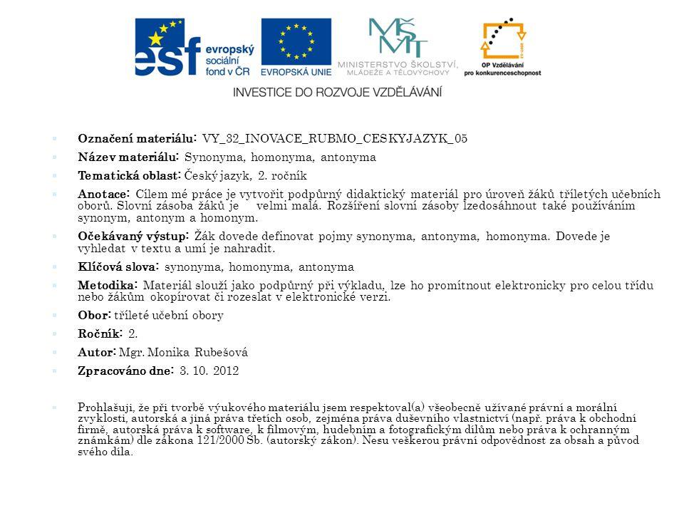  Označení materiálu: VY_32_INOVACE_RUBMO_CESKYJAZYK_05  Název materiálu: Synonyma, homonyma, antonyma  Tematická oblast: Český jazyk, 2. ročník  A