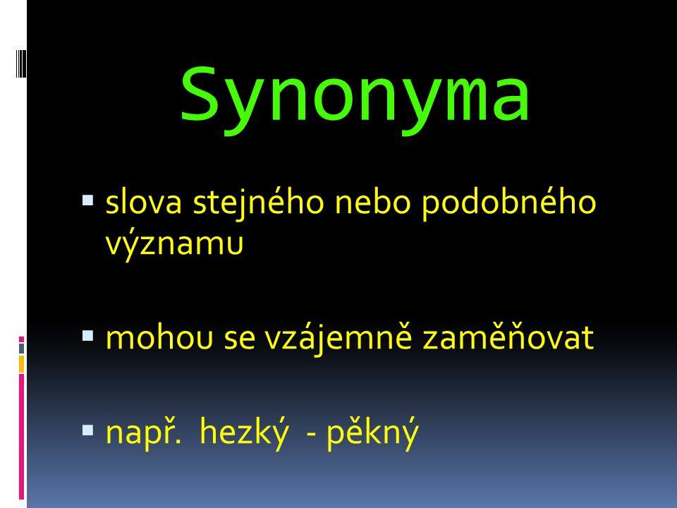 Synonyma  slova stejného nebo podobného významu  mohou se vzájemně zaměňovat  např. hezký - pěkný