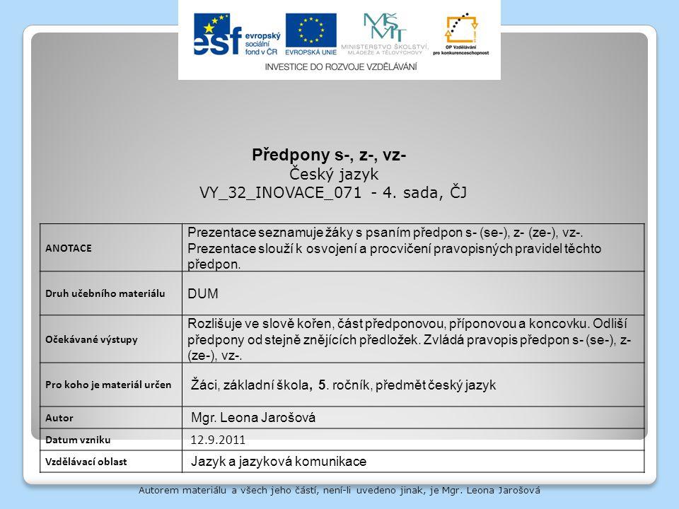 Autorem materiálu a všech jeho částí, není-li uvedeno jinak, je Mgr. Leona Jarošová ANOTACE Prezentace seznamuje žáky s psaním předpon s- (se-), z- (z
