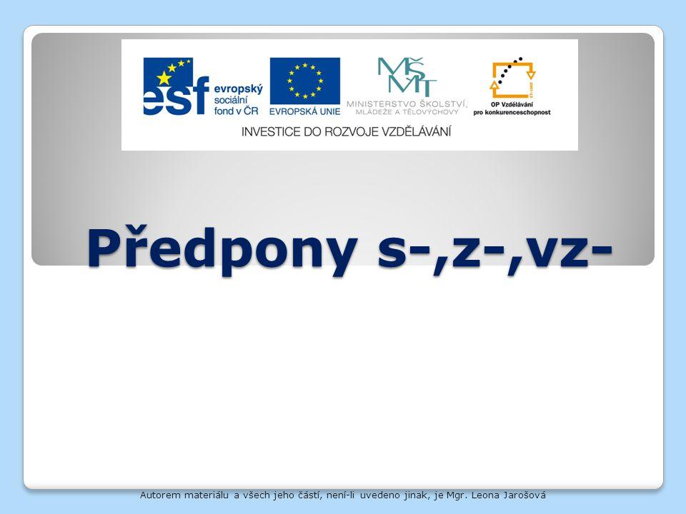 Předpony s-,z-,vz- Autorem materiálu a všech jeho částí, není-li uvedeno jinak, je Mgr. Leona Jarošová