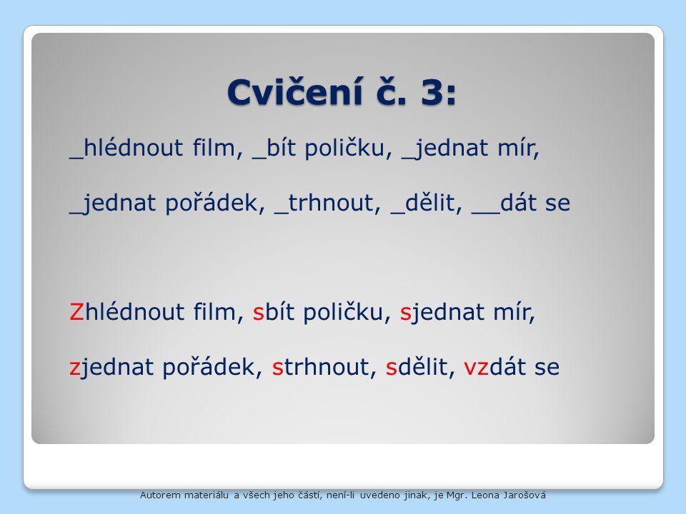 Cvičení č. 3: _hlédnout film, _bít poličku, _jednat mír, _jednat pořádek, _trhnout, _dělit, __dát se Zhlédnout film, sbít poličku, sjednat mír, zjedna