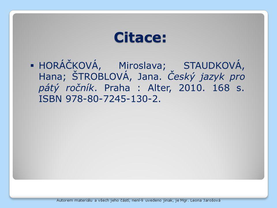 Citace:  HORÁČKOVÁ, Miroslava; STAUDKOVÁ, Hana; ŠTROBLOVÁ, Jana. Český jazyk pro pátý ročník. Praha : Alter, 2010. 168 s. ISBN 978-80-7245-130-2. Aut