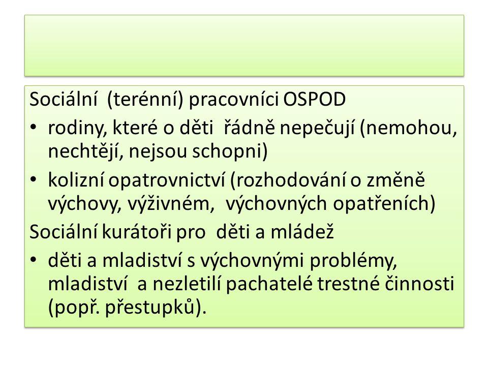 Sociální (terénní) pracovníci OSPOD rodiny, které o děti řádně nepečují (nemohou, nechtějí, nejsou schopni) kolizní opatrovnictví (rozhodování o změně