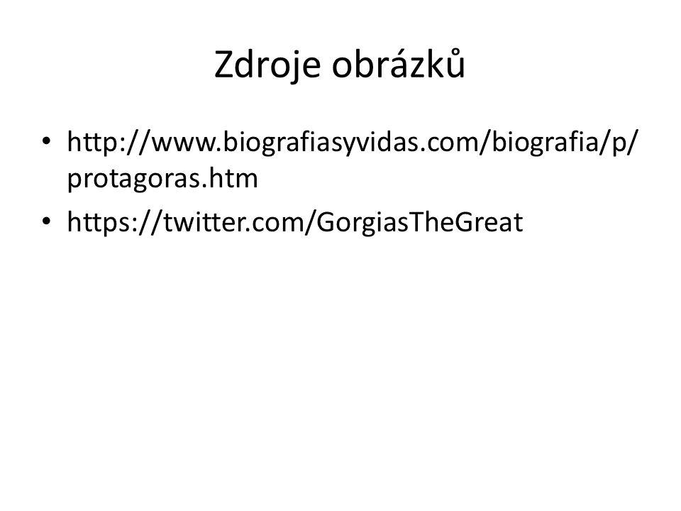 Zdroje obrázků http://www.biografiasyvidas.com/biografia/p/ protagoras.htm https://twitter.com/GorgiasTheGreat