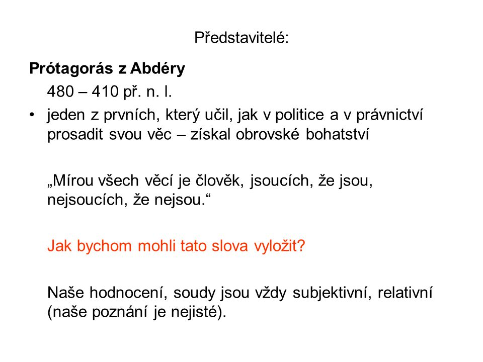 Představitelé: Prótagorás z Abdéry 480 – 410 př. n.