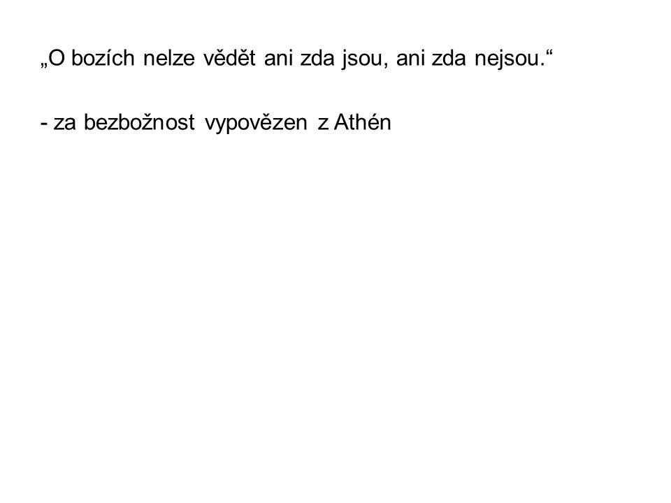 """""""O bozích nelze vědět ani zda jsou, ani zda nejsou. - za bezbožnost vypovězen z Athén"""