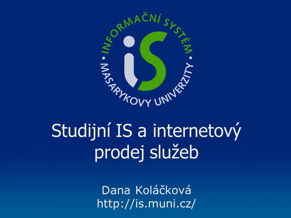 Studijní IS a internetový prodej služeb Dana Koláčková http://is.muni.cz/