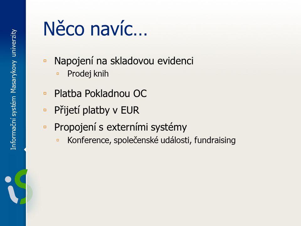 Něco navíc… ▫ Napojení na skladovou evidenci ▫ Prodej knih ▫ Platba Pokladnou OC ▫ Přijetí platby v EUR ▫ Propojení s externími systémy ▫ Konference,
