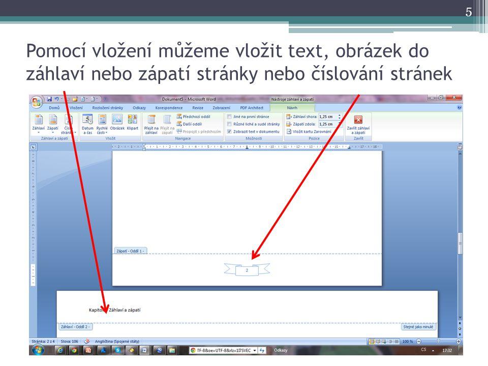 Pomocí vložení můžeme vložit text, obrázek do záhlaví nebo zápatí stránky nebo číslování stránek 5