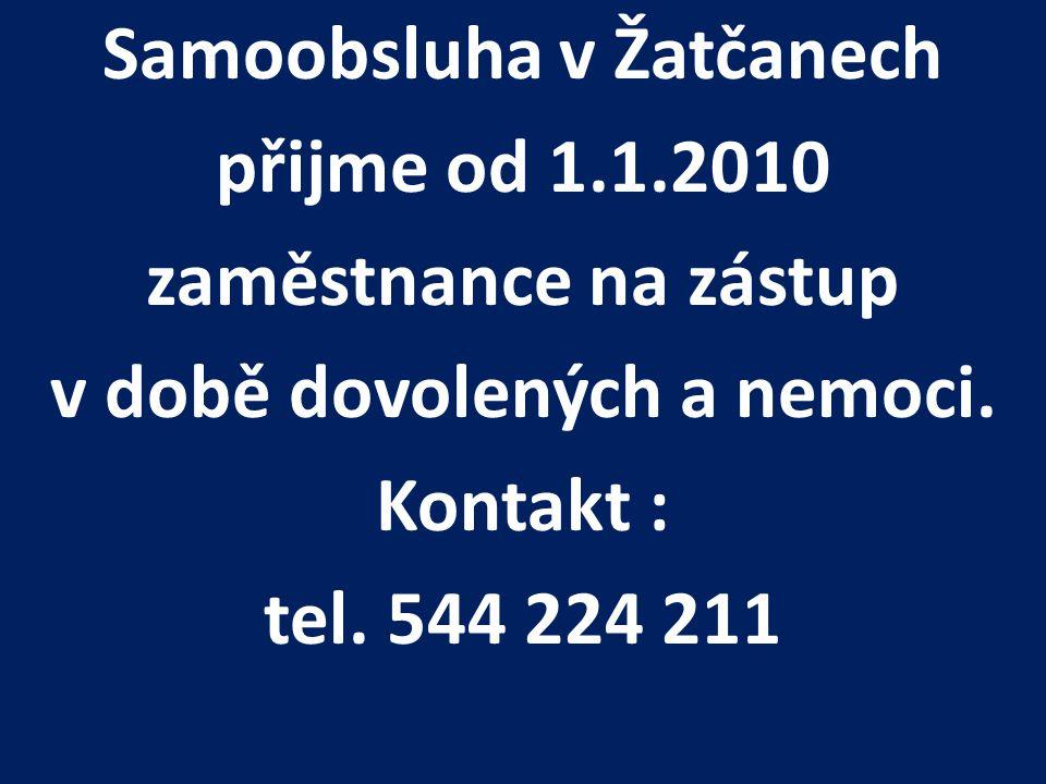 Samoobsluha v Žatčanech přijme od 1.1.2010 zaměstnance na zástup v době dovolených a nemoci. Kontakt : tel. 544 224 211