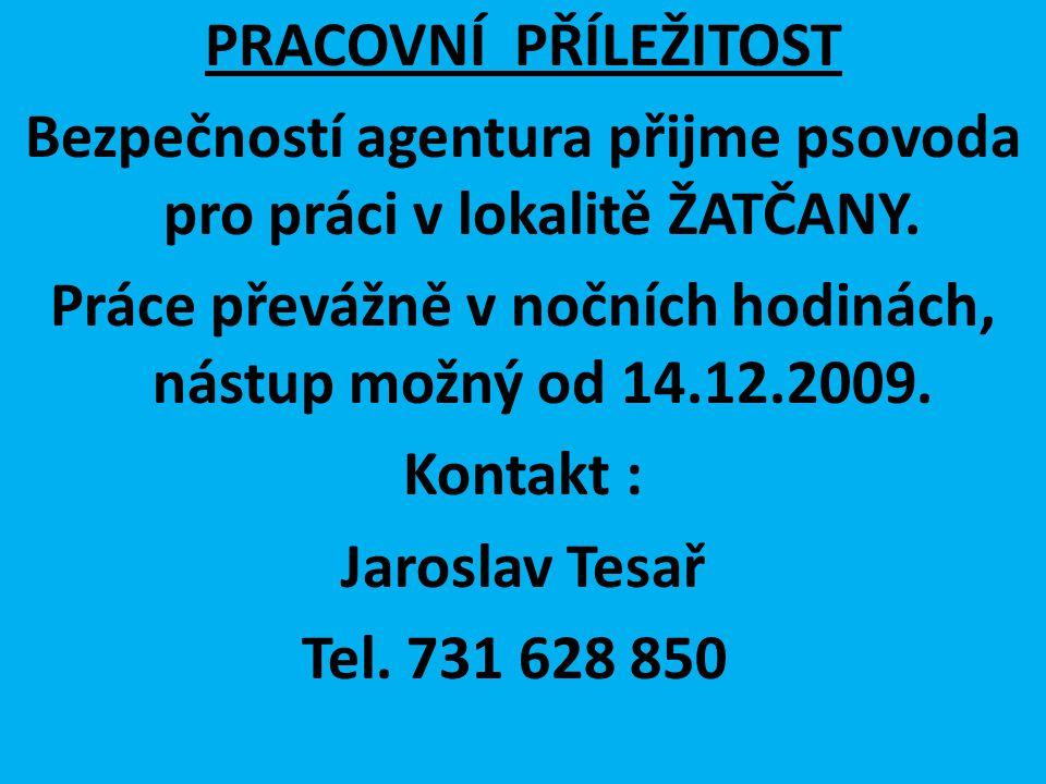 PRACOVNÍ PŘÍLEŽITOST Bezpečností agentura přijme psovoda pro práci v lokalitě ŽATČANY. Práce převážně v nočních hodinách, nástup možný od 14.12.2009.