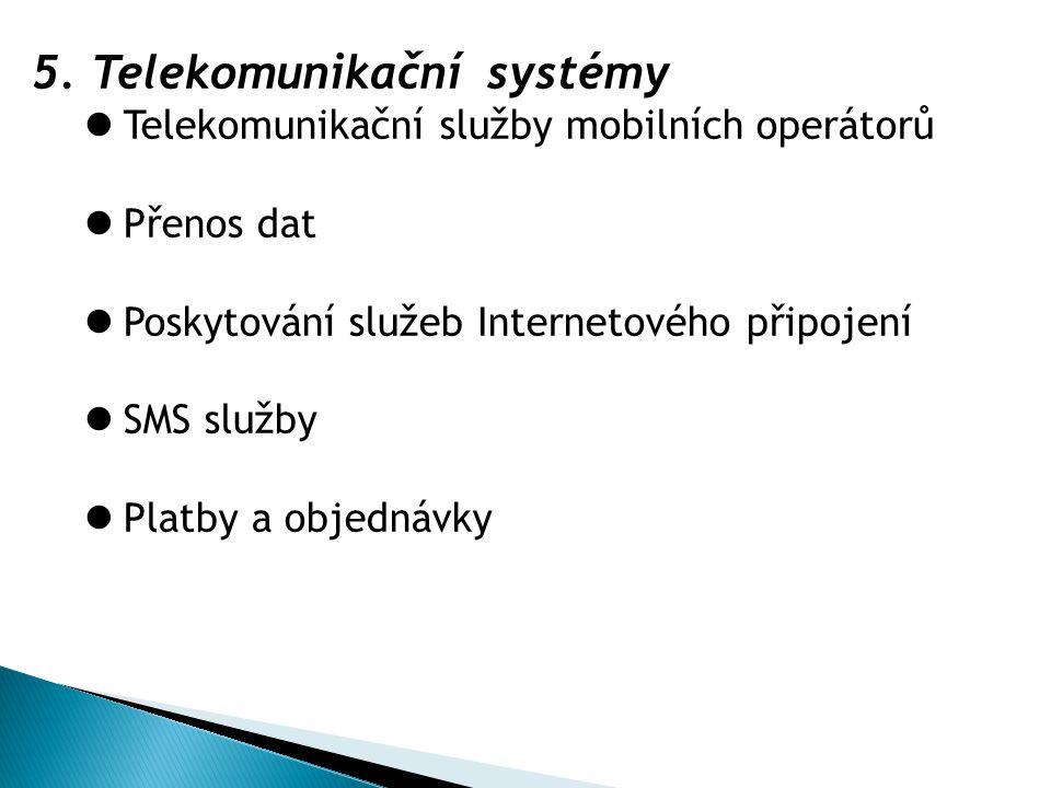 5.Telekomunikační systémy Telekomunikační služby mobilních operátorů Přenos dat Poskytování služeb Internetového připojení SMS služby Platby a objednávky