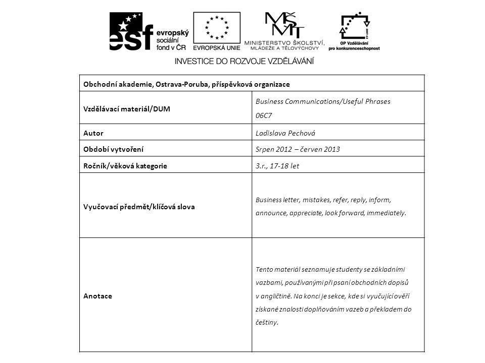 Obchodní akademie, Ostrava-Poruba, příspěvková organizace Vzdělávací materiál/DUM Business Communications/Useful Phrases 06C7 AutorLadislava Pechová O