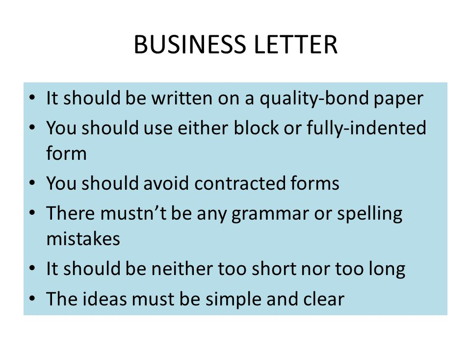 BUSINESS LETTER It should be written on a quality-bond paper You should use either block or fully-indented form You should avoid contracted forms Ther