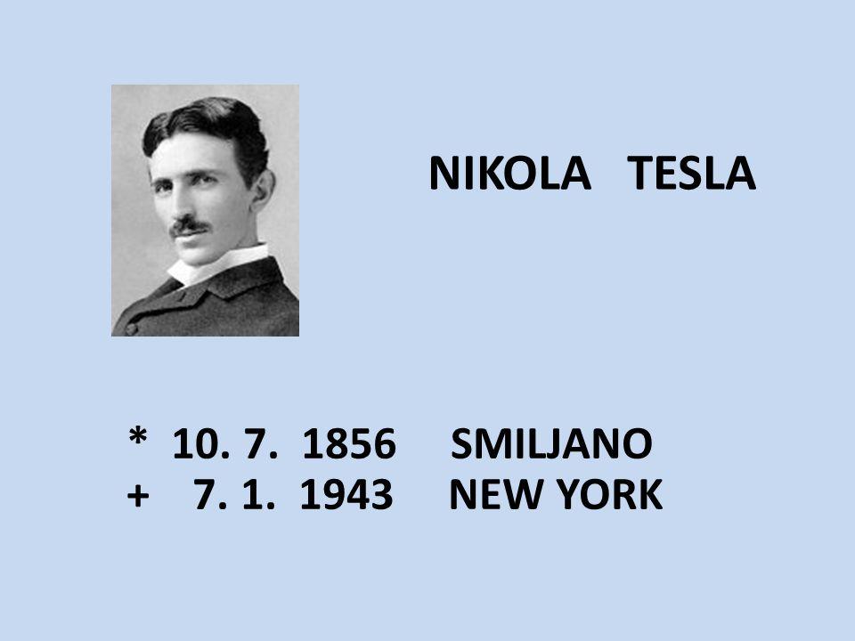 NIKOLA TESLA * 10. 7. 1856 SMILJANO + 7. 1. 1943 NEW YORK