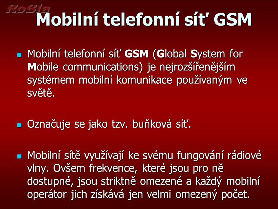 Mobilní telefonní síť GSM Mobilní telefonní síť GSM Mobilní telefonní síť GSM (Global System for Mobile communications) je nejrozšířenějším systémem mobilní komunikace používaným ve světě.