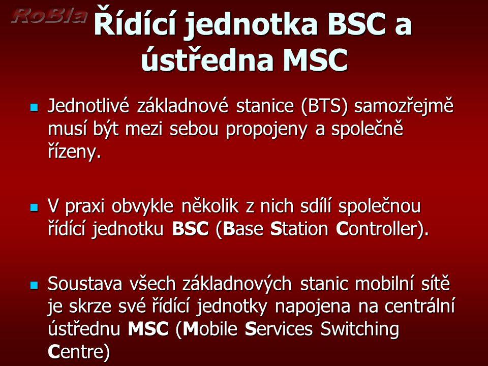 Řídící jednotka BSC a ústředna MSC Řídící jednotka BSC a ústředna MSC Jednotlivé základnové stanice (BTS) samozřejmě musí být mezi sebou propojeny a společně řízeny.