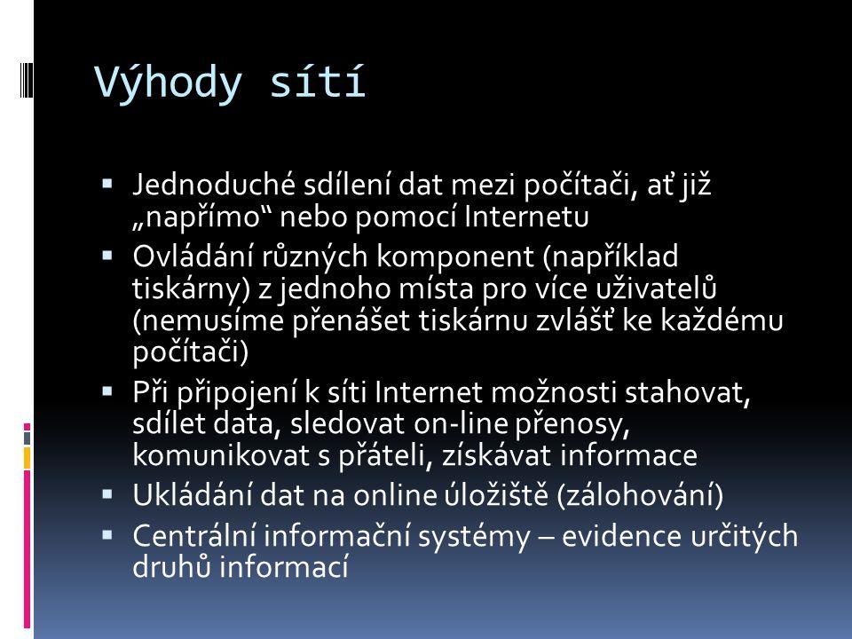 """Výhody sítí  Jednoduché sdílení dat mezi počítači, ať již """"napřímo"""" nebo pomocí Internetu  Ovládání různých komponent (například tiskárny) z jednoho"""