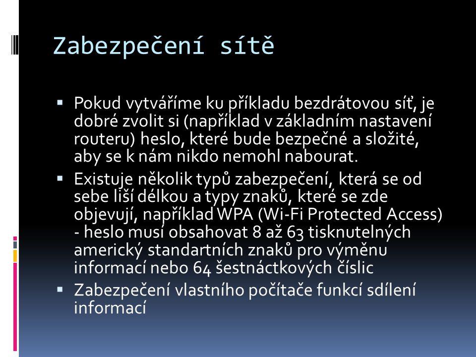 Zabezpečení sítě  Pokud vytváříme ku příkladu bezdrátovou síť, je dobré zvolit si (například v základním nastavení routeru) heslo, které bude bezpečn