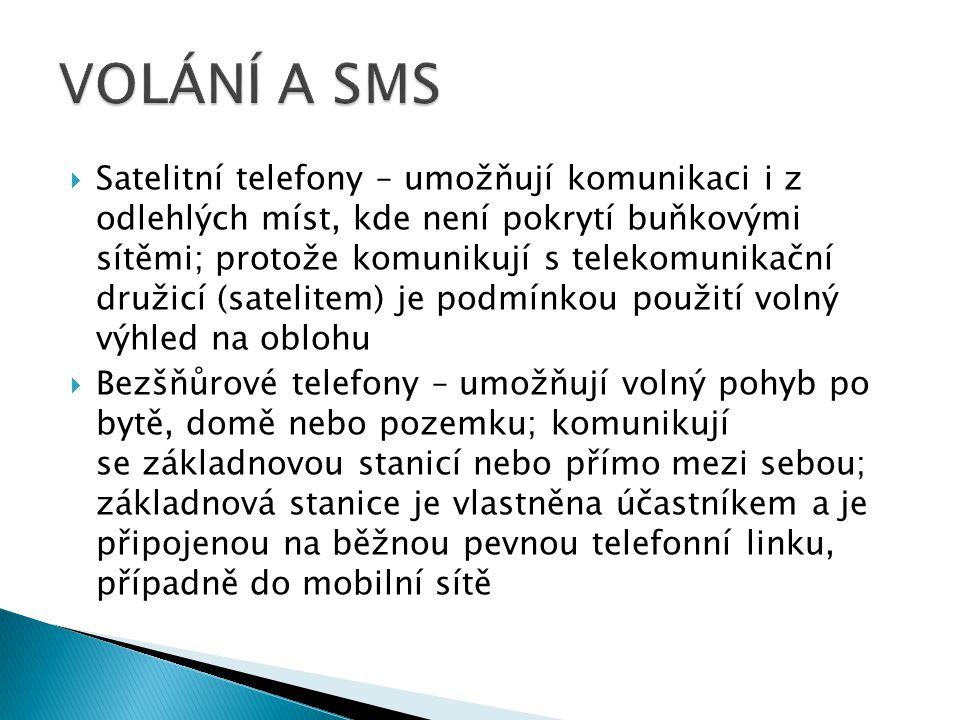  Satelitní telefony – umožňují komunikaci i z odlehlých míst, kde není pokrytí buňkovými sítěmi; protože komunikují s telekomunikační družicí (sateli