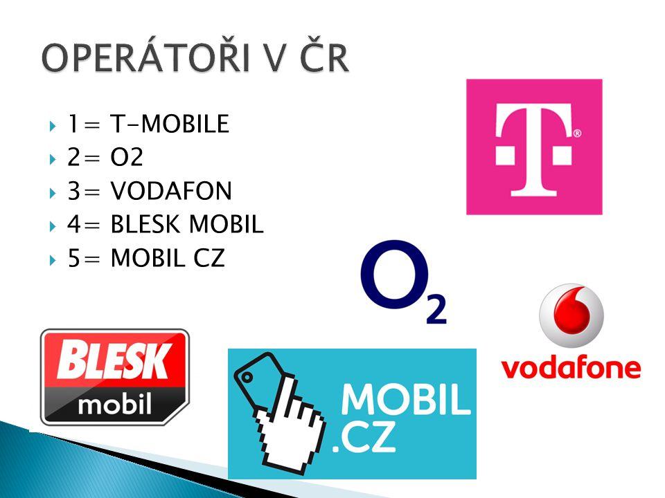  1= T-MOBILE  2= O2  3= VODAFON  4= BLESK MOBIL  5= MOBIL CZ