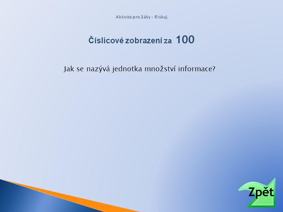 Číslicové zobrazení za 100 Jak se nazývá jednotka množství informace?
