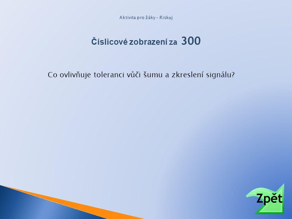 Číslicové zobrazení za 300 Co ovlivňuje toleranci vůči šumu a zkreslení signálu?