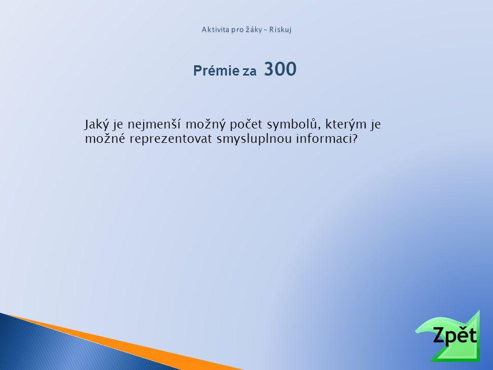 Prémie za 300 Jaký je nejmenší možný počet symbolů, kterým je možné reprezentovat smysluplnou informaci?