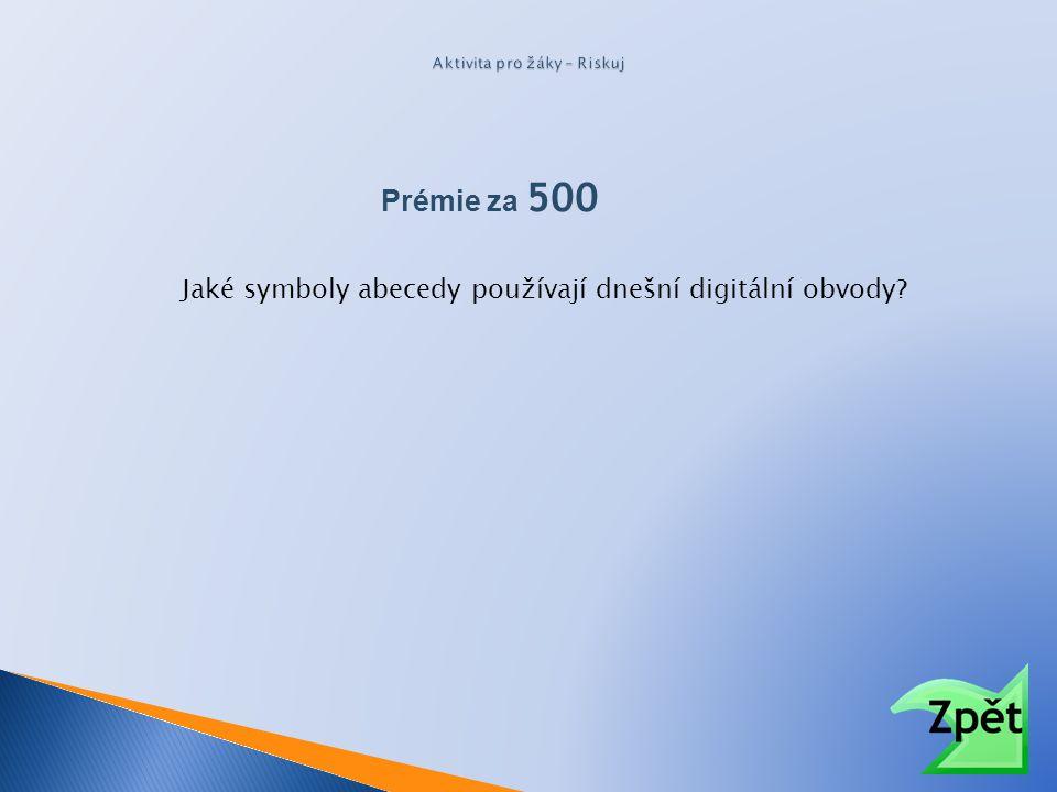 Prémie za 500 Jaké symboly abecedy používají dnešní digitální obvody?