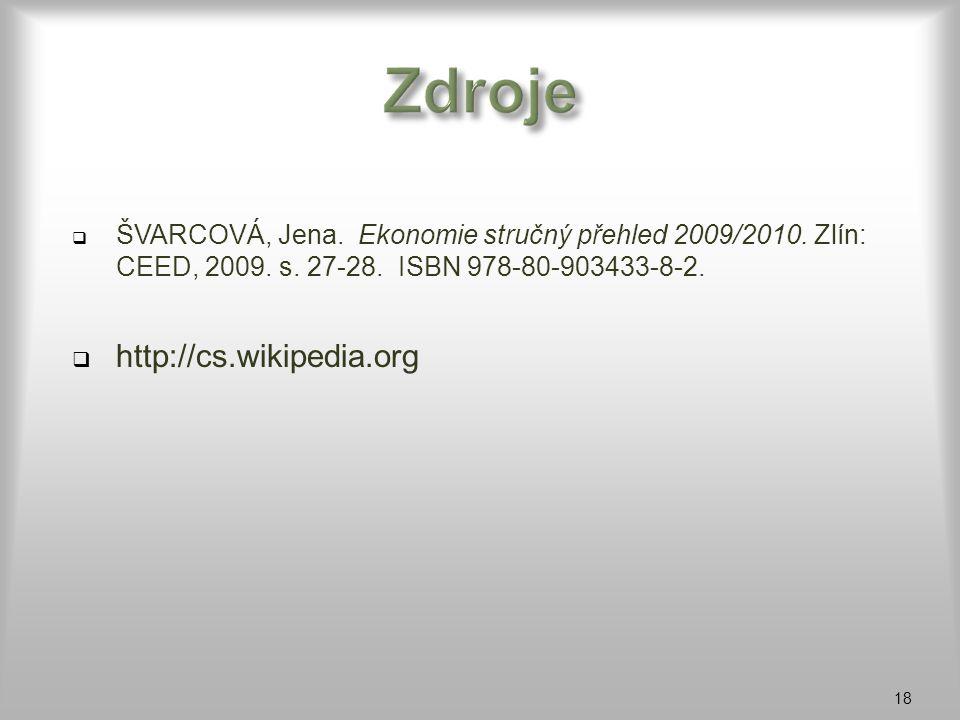  ŠVARCOVÁ, Jena. Ekonomie stručný přehled 2009/2010. Zlín: CEED, 2009. s. 27-28. ISBN 978-80-903433-8-2.  http://cs.wikipedia.org 18